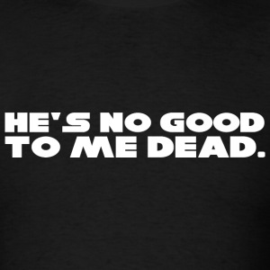 Star Wars - He's No Good to Me Dead - Men's T-Shirt