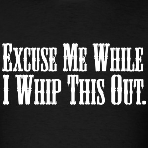 Blazing Saddles - Excuse Me While I Whip This Out - Men's T-Shirt