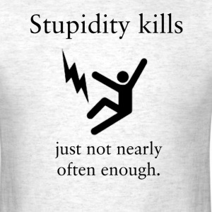 stupidity_kills  - Men's T-Shirt