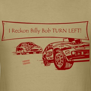 Billy Bob Turn Left! - Redneck NASCAR Bashing T-Shirt - Men's T-Shirt