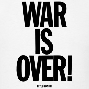 War Is Over (If You Want It) -  Shirt! - Men's T-Shirt