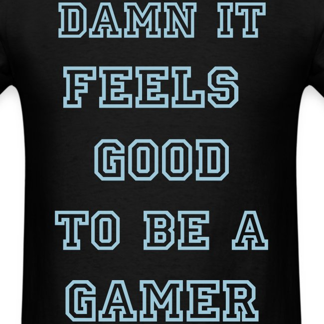 Damn It Feels Good to Be a Gamer
