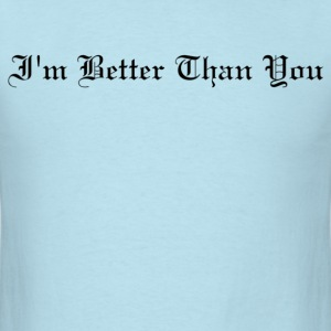 I'm Better Than You T-Shirt - Men's T-Shirt