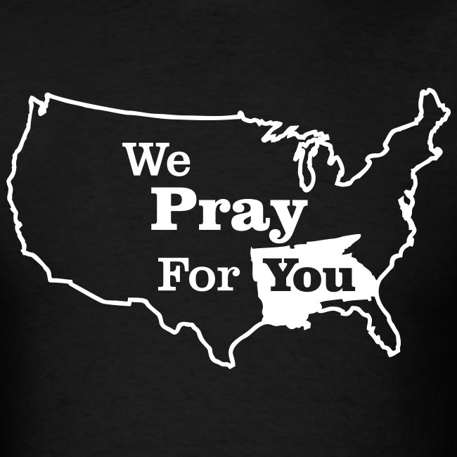 We Pray For You- Southern US