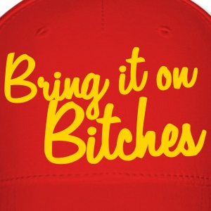 bring it on bitches Caps - Baseball Cap