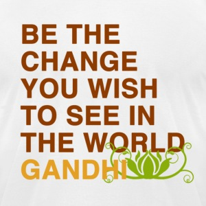 be the change you wish to see in the world  gandhi T-Shirts - Men's T-Shirt by American Apparel
