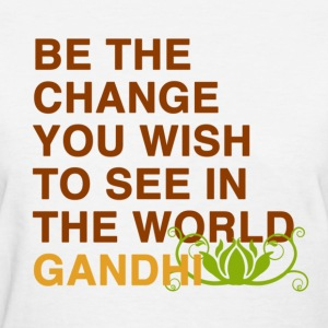 be the change you wish to see in the world  gandhi Women's T-Shirts - Women's T-Shirt
