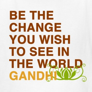 be the change you wish to see in the world  gandhi Kids' Shirts - Kids' T-Shirt