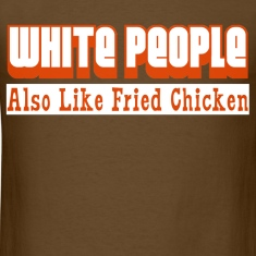 White People Also Like Fried Chicken Funny T-Shirt