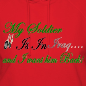 My Soldier is In Iraq and i want him back  - Women's Hoodie
