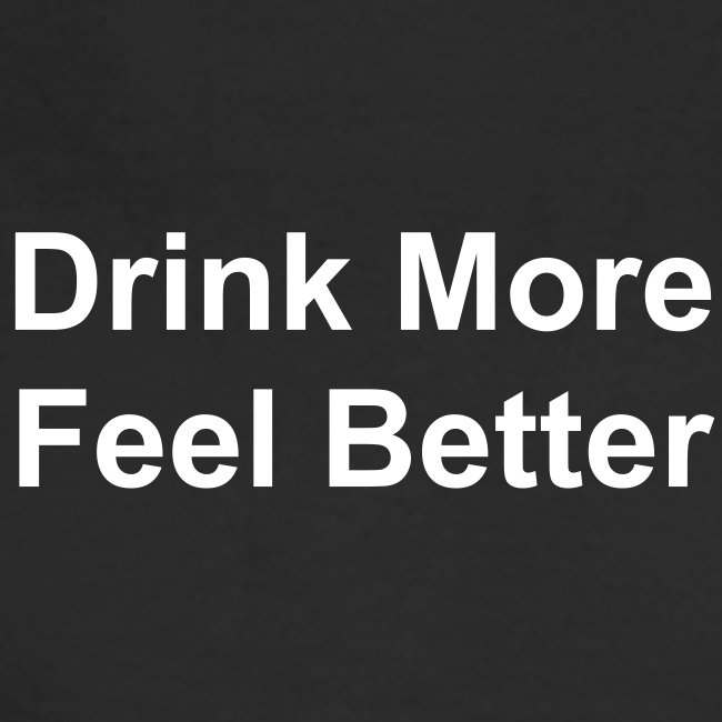 Drink More, Feel Better