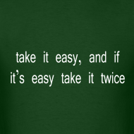 Design ~ Take it easy and if it's easy take it twice- white