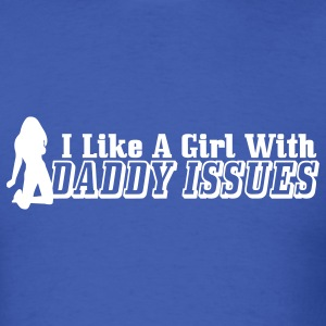 I Like A Girl With Daddy Issues T-Shirts - Men's T-Shirt