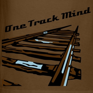 I have a one track mind... T-Shirts - Men's T-Shirt