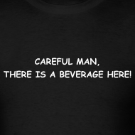 Design ~ CAREFUL MAN, THERE'S A BEVERAGE HERE! Black T-Shirt Classic