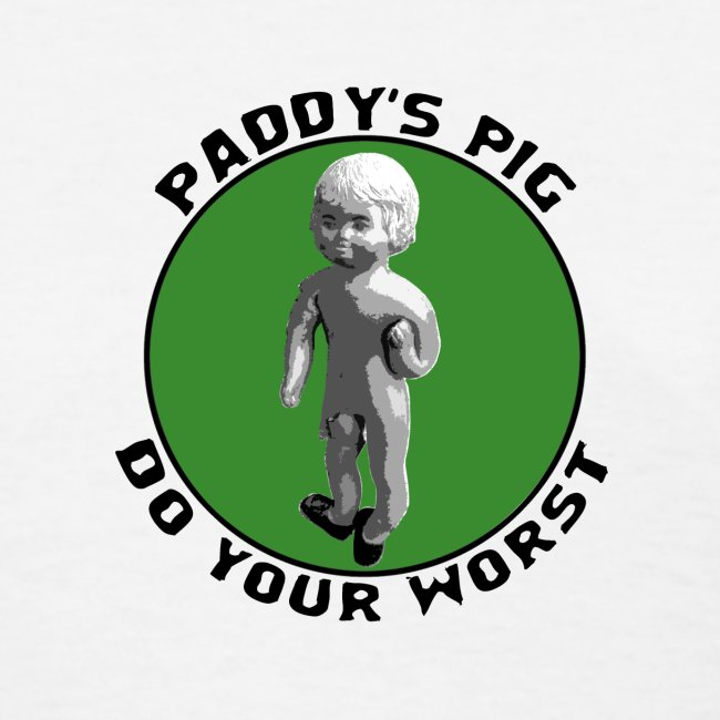 Paddy's Pig-Do Your Worst Women 1