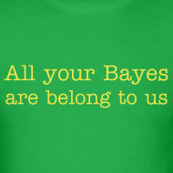 Design ~ All your Bayes are Belong to Us