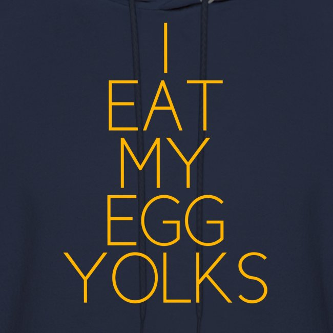 I EAT MY EGG YOLKS