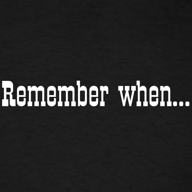 Remember when...