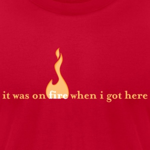 It was on fire when I got here - Men's T-Shirt by American Apparel