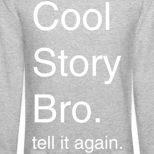 Cool Story Bro. tell it again. (grey)