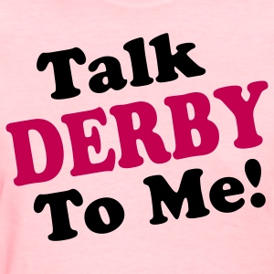 derby talk to me Women's T-Shirts - Women's T-Shirt