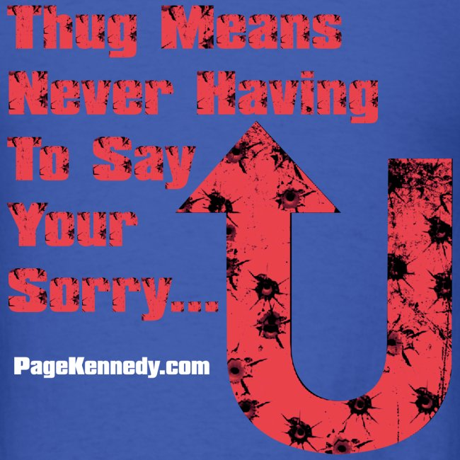 Thug means never having to say your sorry (orange logo)