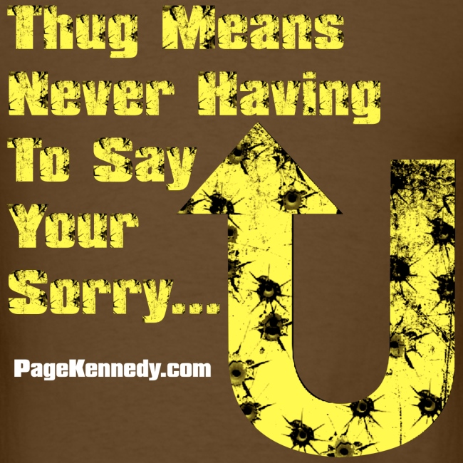 Thug Means Never Having to say your sorry (yellow logo)