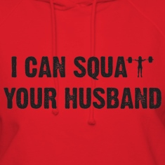 I CAN SQUAT YOUR HUSBAND Hoodies