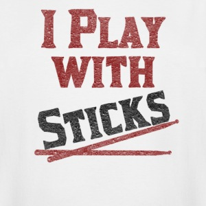 I Play With Sticks - Men's Tall T-Shirt