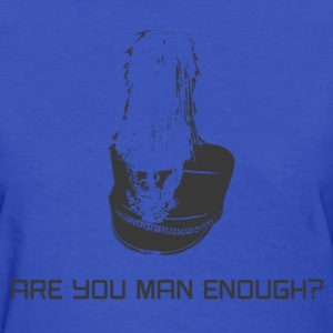 Are You Man Enough? - Women's T-Shirt