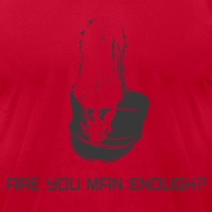 Are You Man Enough? - Men's T-Shirt by American Apparel