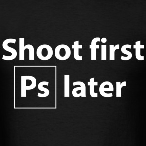 Shoot first, Photoshop later - Men's T-Shirt