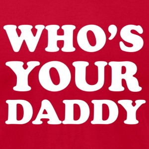 $22 at brooklynrebel.spreadshirt.com Who's Your Daddy (AA) - Men's T-Shirt by American Apparel