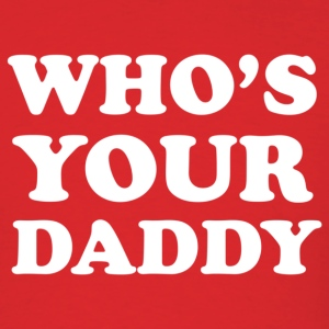 $16 at brooklynrebel.spreadshirt.com Who's Your Daddy - Men's T-Shirt