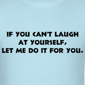 if_you_cant_laugh_at_yourself T-Shirts - Men's T-Shirt