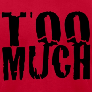 TOO MUCH! - Men's T-Shirt by American Apparel