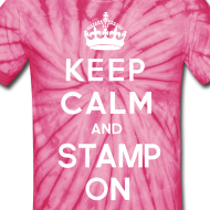 Design ~ Keep calm and stamp on tie dye