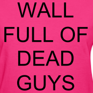 Design ~ Jeremy's Wall Full of Dead Guys shirt (ladies)