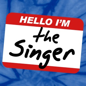 Hello I'm the Singer T-Shirts - Unisex Tie Dye T-Shirt