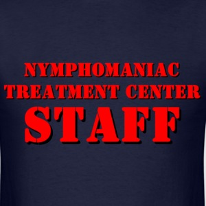 Nymphomaniac Treatment Center Staff T-Shirts - Men's T-Shirt