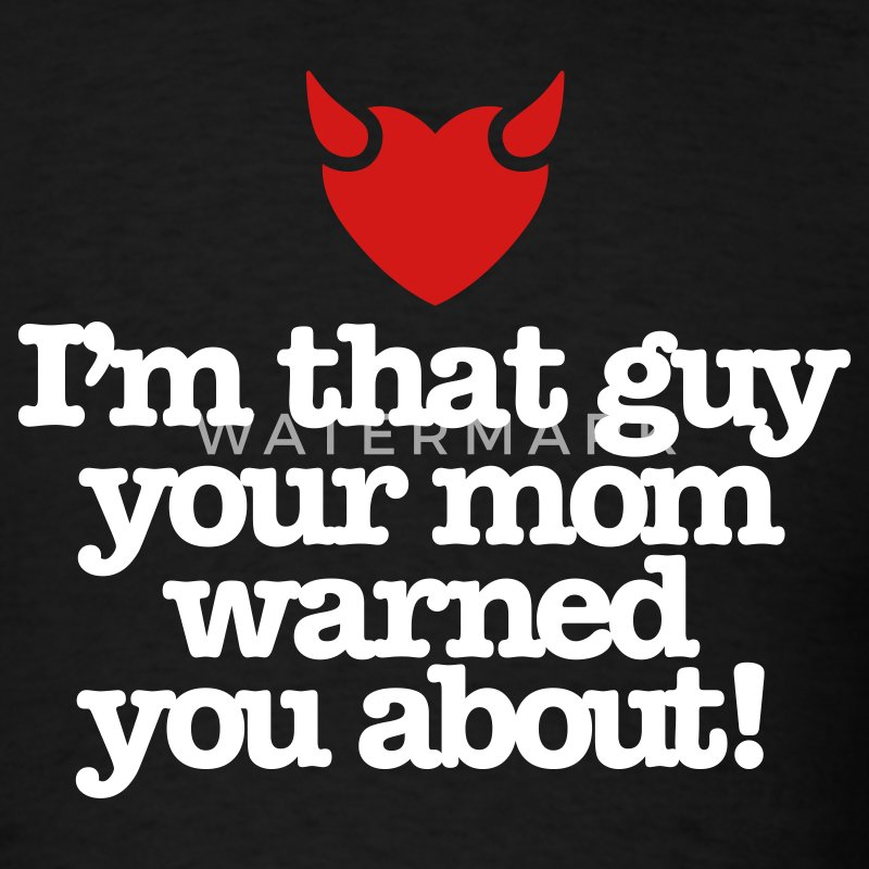 I'm that guy your mom warned you about T-Shirts - Men's T-Shirt