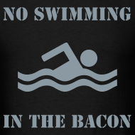 Design ~ No Swimming In The Bacon MENS TEE