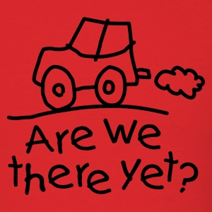 Are we there yet? T-Shirts - Men's T-Shirt