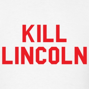 Kill Lincoln T-Shirt - Men's T-Shirt