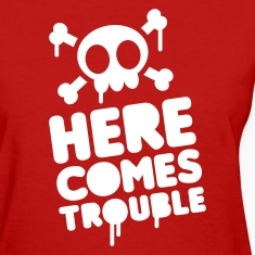 Here comes trouble Women's T-Shirts