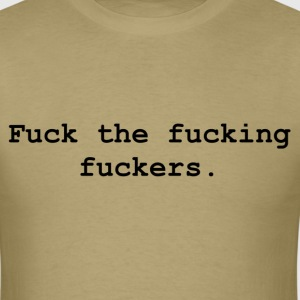 Fuck The Fucking Fuckers. T-Shirts - Men's T-Shirt