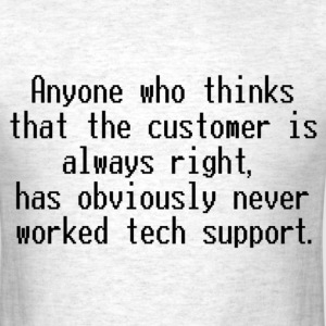The Customer is Always... T-Shirts - Men's T-Shirt