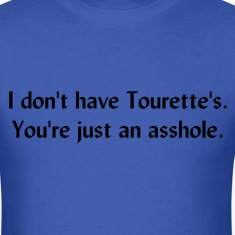 It's Not-a Tourette's! T-Shirts