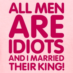All men are idiots and I married their king! V2 Women's T-Shirts